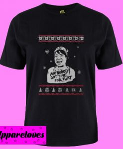 Ain't Nobody Got Time For That Christmas T Shirt
