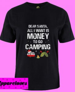 All I Want Is Money To Go Camping T Shirt