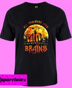 All Teachers Love Brains T Shirt