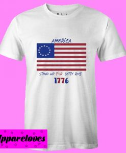 America Stand Up For Betsy Ross T Shirt