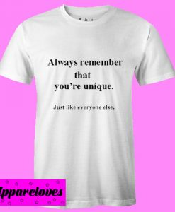 always remember that you're unique T Shirt