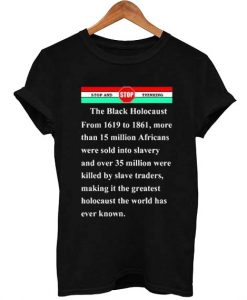the-black-holocaustthe black holocaust T Shirt Size XS,S,M,L,XL,2XL,3XL