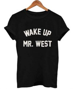 wake up mr west T Shirt Size S,M,L,XL,2XL,3XL