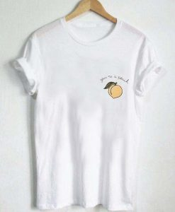 you're a peach T Shirt Size XS,S,M,L,XL,2XL,3XL