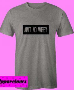 Ain't No Wifey T Shirt