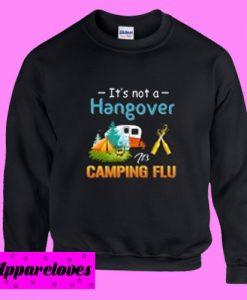 It's Not A Hangover It's Camping Flu Sweatshirt Men And Women