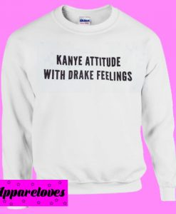 Kanye attitude with Drake Feelings White Sweatshirt