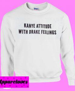 Kanye attitude with Drake Feelings White Sweatshirt