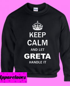 Keep Calm and Let Greta Handle it Sweatshirt Men And Women
