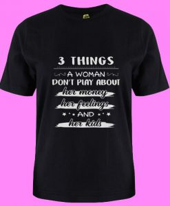 3 Things A Woman Don't Play About T Shirt