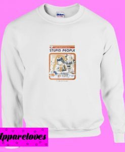 A Cure For Stupid People Sweatshirt