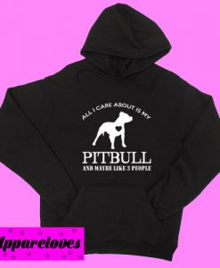 All I Care About is My Pitbull Hoodie pullover