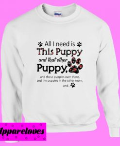 All I need is this Puppy and that other puppy and those Sweatshirt
