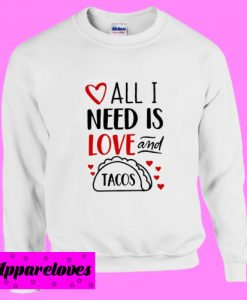 All You Need Is Love And Tacos Svg Sweatshirt