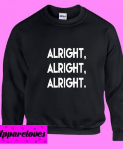 Alright, Alright, Alright Sweatshirt
