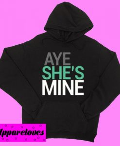 Aye She's Mine Hoodie pullover