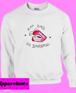 Bad Girl Go Backstage Sweatshirt