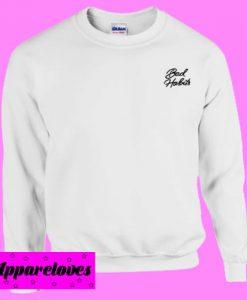 Bad Habits Sweatshirt