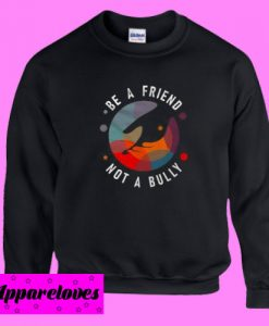 Be A Friend Sweatshirt