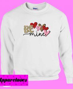 Be Mine Valentines Sweatshirt