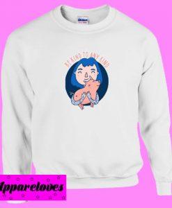 Be kind to any kind Sweatshirt