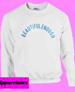 Beautiful Enough Sweatshirt