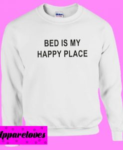 Bed is my happy place Sweatshirts