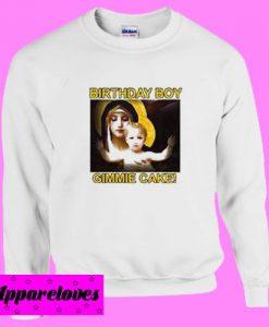 Birthday Boy Gimmie Cake Sweatshirt
