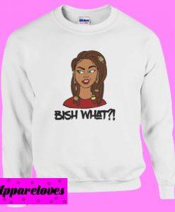Bish What Sweatshirt