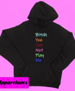 Bitch You Can Not Play Me Dark grey Hoodie pullover