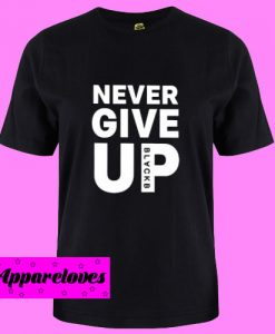 Black Never Give Up T Shirt