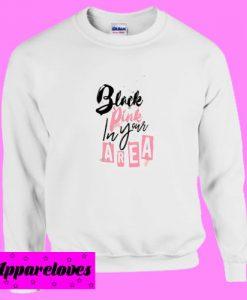 Black Pink In Your Area Sweatshirt