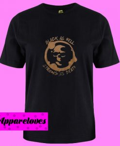 Black as hell strong T Shirt