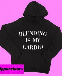 Blending Is My Cardio Hoodie pullover