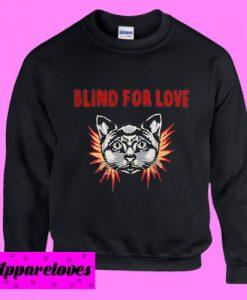 Blind For Love Sweatshirt