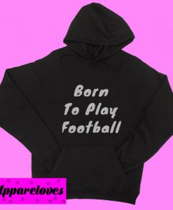 Born To Play Football Hoodie pullover
