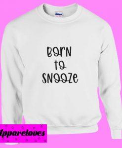 Born To Snooze Sweatshirt