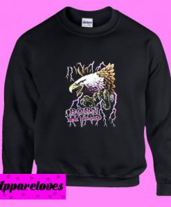 Born Wild Eagle Sweatshirt
