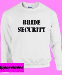 Bride Security Sweatshirt