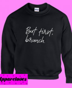 But first brunch Sweatshirt
