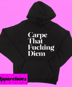 Carpe That Fucking Diem Hoodie pullover