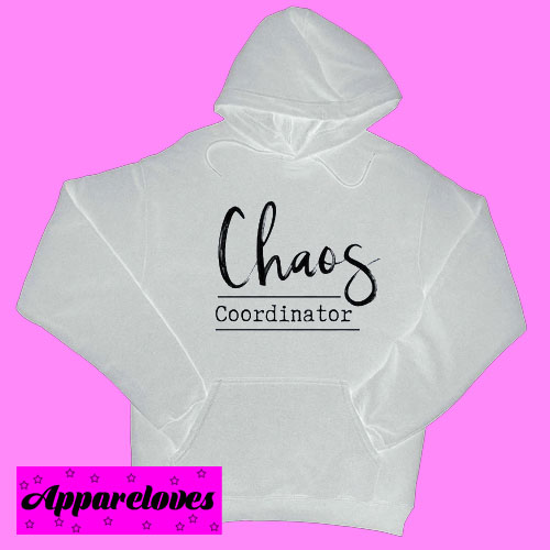Chaos Coordinator Hoodie pullover