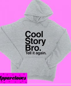 Cool Story Bro Tell it again Hoodie pullover