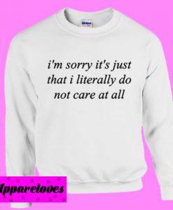 I'm Sorry It's That I Literally Sweatshirt