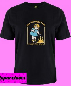 (Little Girl) May the bridges I burn light the way T shirt