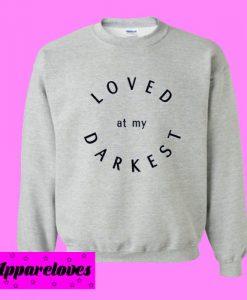 Loved at my Darkes Sweatshirt
