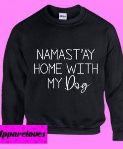 Namastay home with my dog Sweatshirt Men And Women