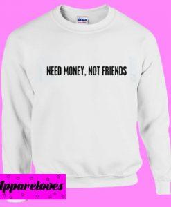 Need money not friends Sweatshirt