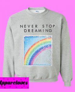 Never Stop Dreaming Rainbow Sweatshirt Men And Women