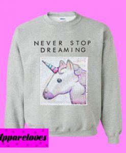 Never Stop Dreaming Unicorn Sweatshirt Men And Women